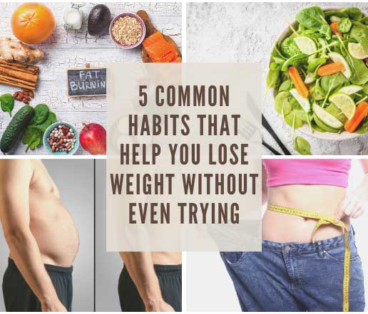 5 common habits that help you lose weight without even trying