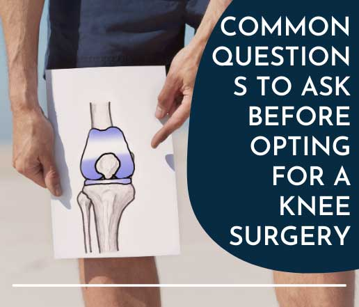 Common questions to ask before opting for a knee replacement surgery.