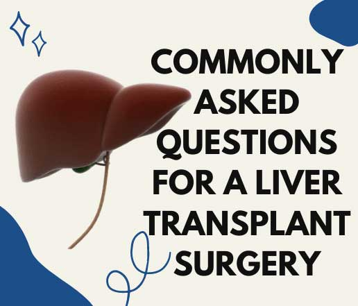 Commonly asked questions for a liver transplant surgery.
