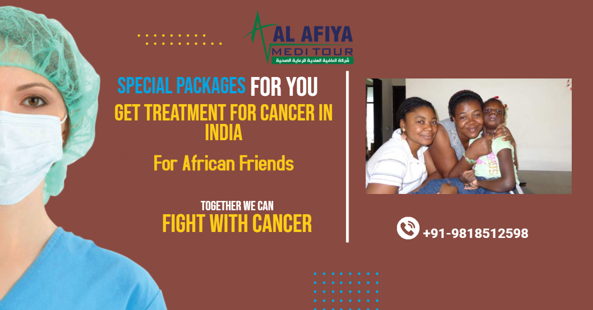 Special Packages To Get Treatment For Cancer In India For African Friends